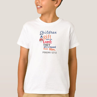 """""""CHILDREN ARE A GIFT FROM THE LORD"""" TEE"""