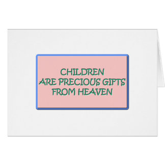 Children are precious gifts from Heaven Card