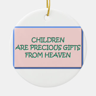Children are precious gifts from Heaven Ceramic Ornament