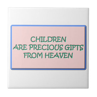 Children are precious gifts from Heaven Ceramic Tile