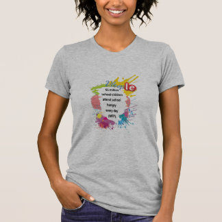 children attend school hungry every day t shirt