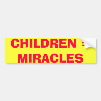 CHILDREN = MIRACLES BUMPER STICKER