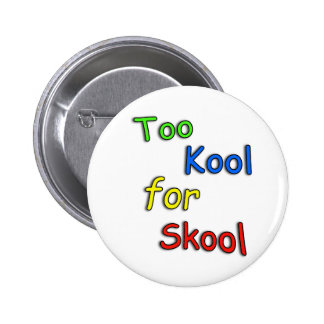 Childs demasiado fresco para la escuela pin redondo de 2 pulgadas