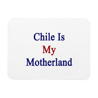 Chile Is My Motherland Rectangular Photo Magnet