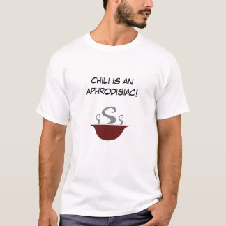 Chili is an Aphrodisiac T-Shirt