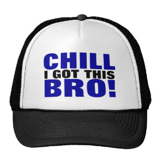 Chill I Got This Bro! Trucker Hat