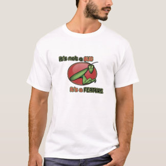 Chill - it's not a bug its a feature 2 T-Shirt