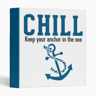 Chill.. Keep Your Anchor in the Sea 3 Ring Binder