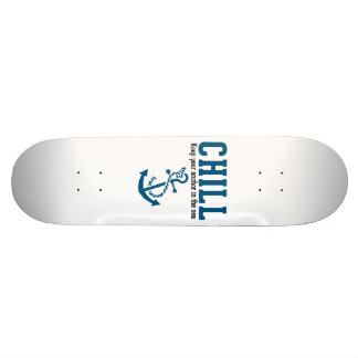 Chill.. Keep Your Anchor in the Sea Skateboard