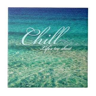 Chill. Life's too short Ceramic Tile