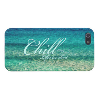 Chill. Life's too short Covers For iPhone 5