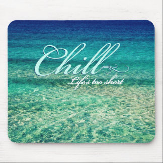 Chill. Life's too short Mouse Pad
