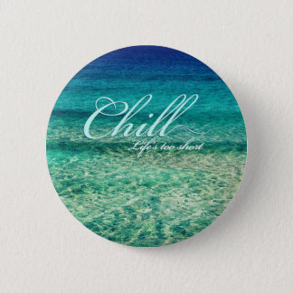 Chill. Life's too short Pinback Button