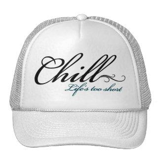 Chill. Life's too short Trucker Hat