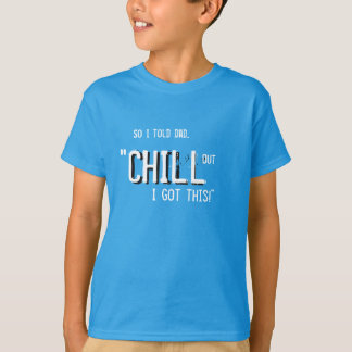Chill out dad T-Shirt