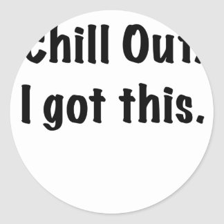 Chill Out I Got This Classic Round Sticker