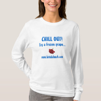 Chill Out Shirt! T-Shirt