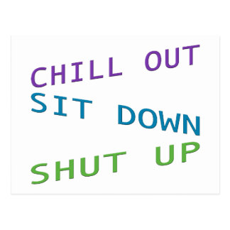 Chill out, Sit down, & Shut up 3 Postcard