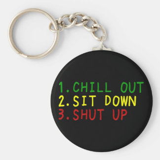 Chill out, Sit Down, Shut up 4 Basic Round Button Keychain