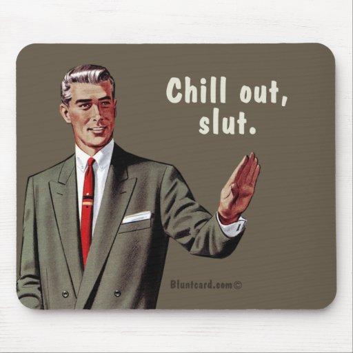 chill out, slut mouse pad