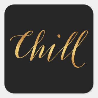 Chill Quote Faux Gold Foil Quotes Sparkly Funny Square Sticker