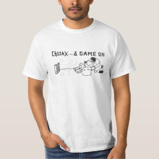 chillax and game on T-Shirt