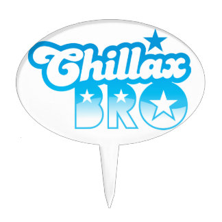 Chillax Bro!  RELAX AND CHILL brother in cool Blue Cake Pick