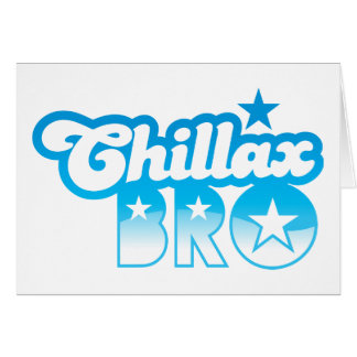 Chillax Bro!  RELAX AND CHILL brother in cool Blue Greeting Card