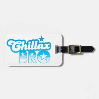 Chillax Bro!  RELAX AND CHILL brother in cool Blue Bag Tags