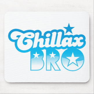 Chillax Bro!  RELAX AND CHILL brother in cool Blue Mouse Pad