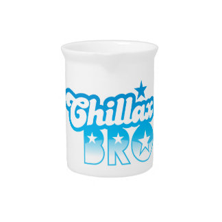 Chillax Bro!  RELAX AND CHILL brother in cool Blue Pitchers