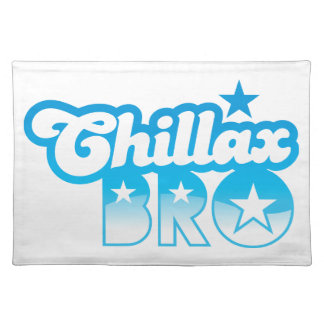 Chillax Bro!  RELAX AND CHILL brother in cool Blue Cloth Place Mat