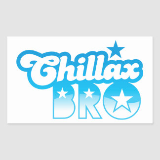 Chillax Bro!  RELAX AND CHILL brother in cool Blue Rectangular Sticker