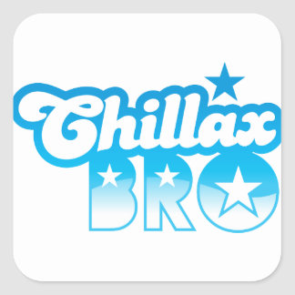 Chillax Bro!  RELAX AND CHILL brother in cool Blue Square Stickers