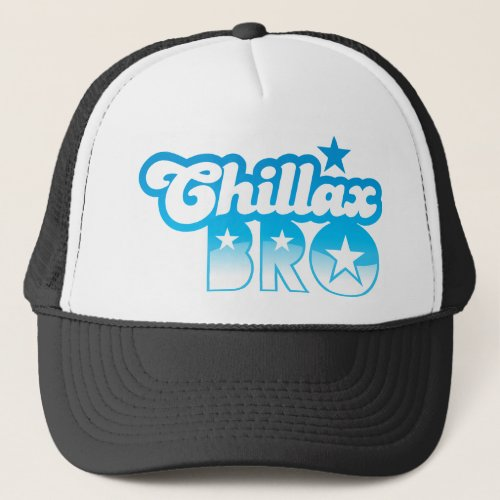 Chillax Bro  RELAX AND CHILL brother in cool Blue Trucker Hat