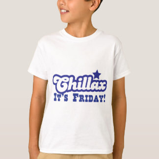 Chillax It's FRIDAY! T-Shirt