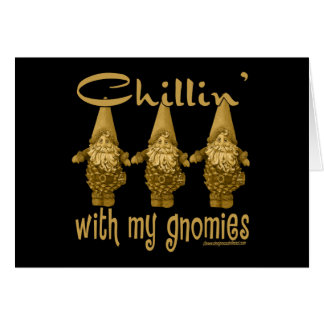 Chillin' with my Gnomies! Greeting Card