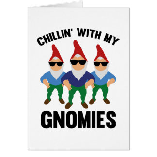 Chillin' With My Gnomies Card