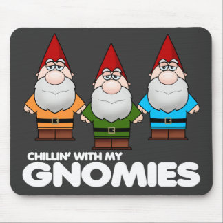 Chillin' With My Gnomies Mouse Pad