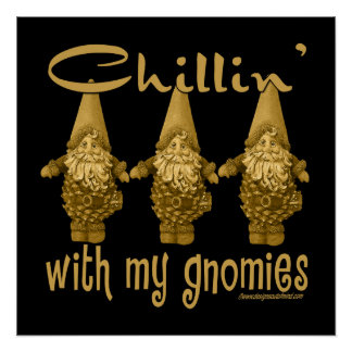Chillin' With My Gnomies Poster