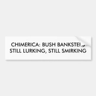 CHIMERICA: BUSH BANKSTERSSTILL LURKING, STILL S... CAR BUMPER STICKER