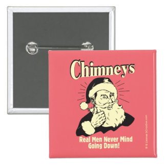 Chimneys: Real Men Never Mind Going Down Pinback Button