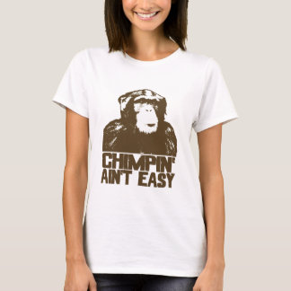 Chimpin' Ain't Easy T-Shirt