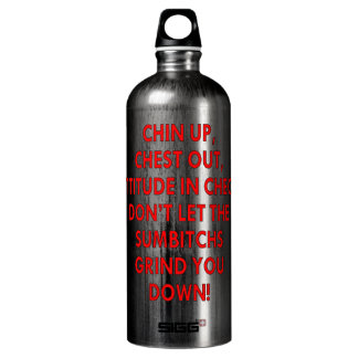 Chin Up Chest Out Don't Let The Sumbitches Grind SIGG Traveler 1.0L Water Bottle