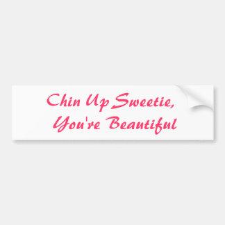 Chin Up Sweetie, You're Beautiful Bumper Sticker