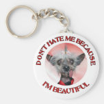 Chinese Crested Don't Hate Me Because Im Beautiful Key Chains