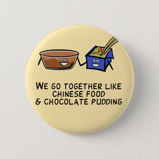 Chinese Food and Chocolate Pudding Button