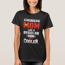 Chinese Mom Like A Regular Mom Only Cooler T-Shirt