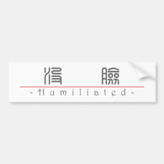 Chinese word for Humiliated 10361_0.pdf Bumper Sticker