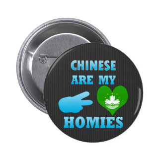 Chineses are my Homies Pinback Buttons
